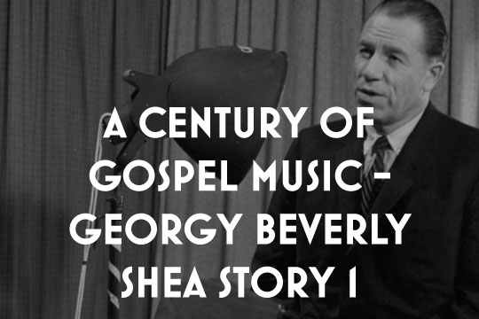 A Century of Gospel Music - The George Beverly Shea Story 1