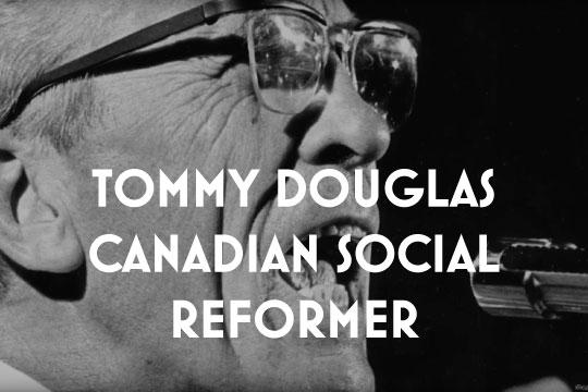 TOMMY DOUGLASCANADIAN SOCIAL REFORMER